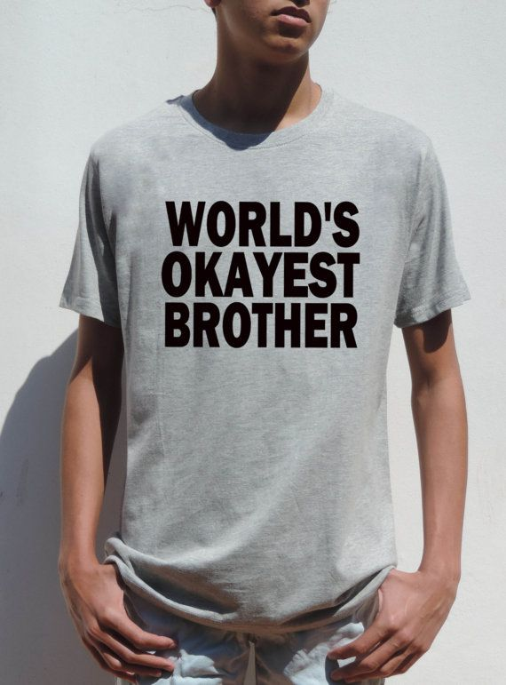 Welcome to FavoriTee! Worlds Okayest Brother t shirt, great gift for your Brother. THE QUALITY : ============== 1) FABRIC: High quality, soft