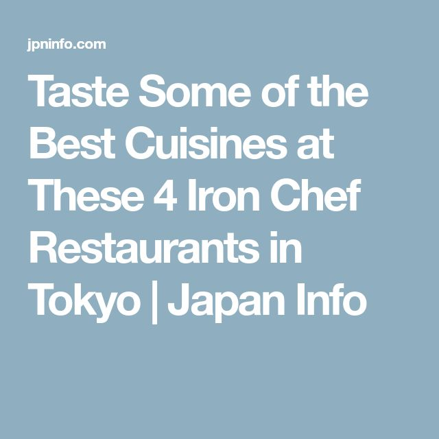 Taste Some of the Best Cuisines at These 4 Iron Chef Restaurants in Tokyo | Japan Info