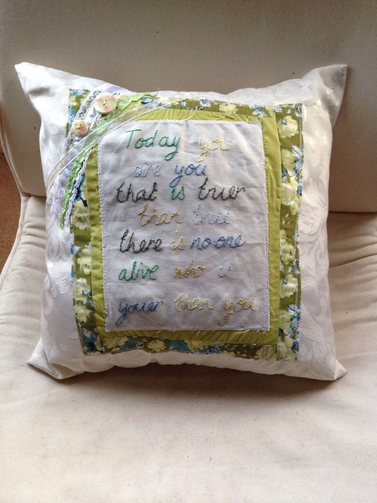 Hand embroidered ribbon and button cushion Today you are you that is truer than true there is no one alive who is youer than you