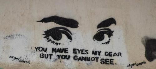You have eyes my dear but you cannot see.