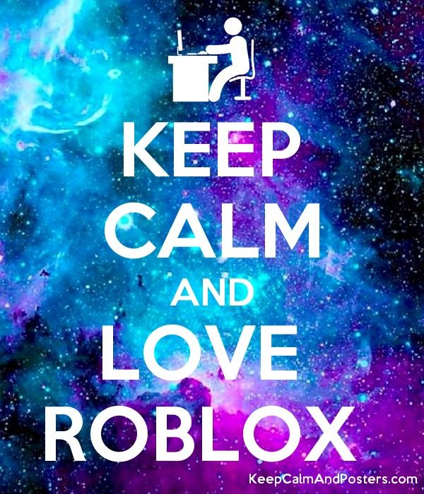 KEEP CALM AND LOVE ROBLOX - Keep Calm and Posters Generator
