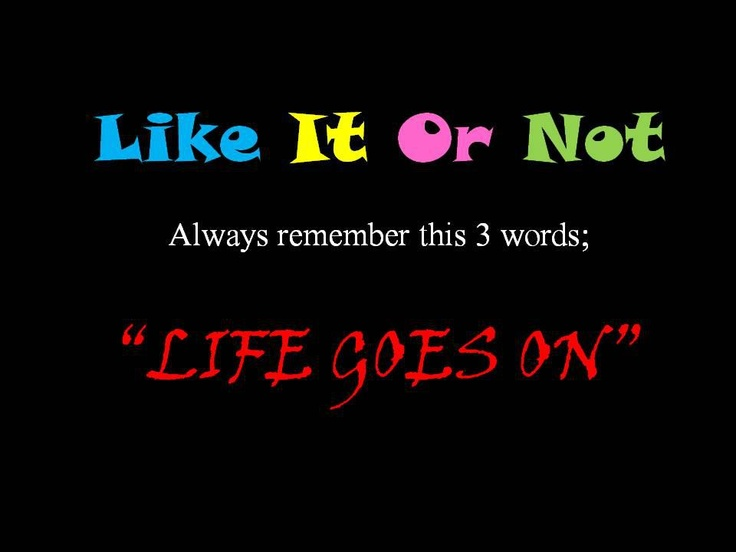1000+ Ideas About Life Goes On On Pinterest