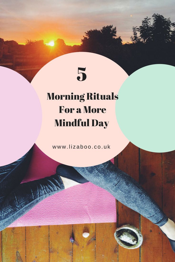 5 Morning Rituals for a More Mindful Day. Get the most out of your mornings, and feel happier and healthier.