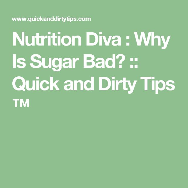 Nutrition Diva : Why Is Sugar Bad? :: Quick and Dirty Tips ™