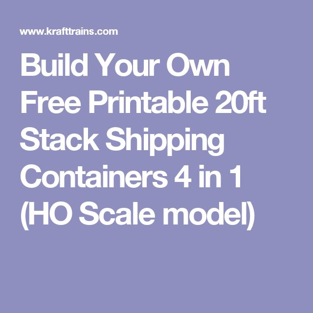 Build Your Own Free Printable 20ft Stack Shipping Containers 4 in 1 (HO Scale model)