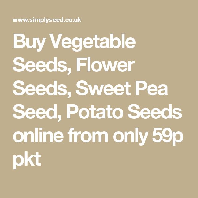 Buy Vegetable Seeds, Flower Seeds, Sweet Pea Seed, Potato Seeds online from only 59p pkt