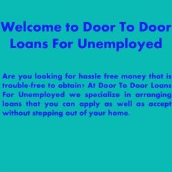 Door to door loans for unemployed are easy cash aid for your short term needs.