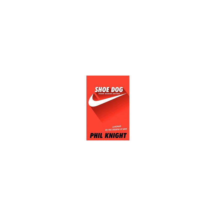 Shoe Dog : A Memoir by the Creator of Nike: Young Readers Edition (Hardcover) (Phil Knight)