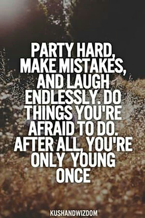 You Only Live Once Make It A Good One Party Hard Quote Party Quotes Funny Party Quotes