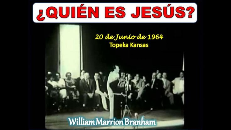 ¿QUIÉN ES JESÚS? - Por William Marrion Branham