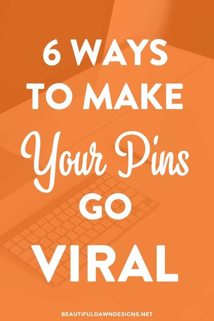 6 Ways to Make Your Pins Go Viral