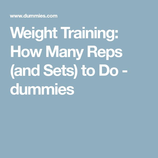 Weight Training: How Many Reps (and Sets) to Do - dummies