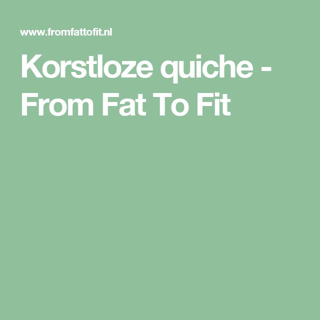Korstloze quiche - From Fat To Fit