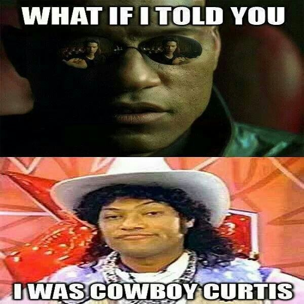 What If I Told You I Was Cowboy Curtis?