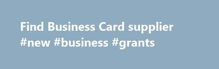 Find Business Card supplier #new #business #grants http://business.remmont.com/find-business-card-supplier-new-business-grants/  #business cards online # Business Cards Business cards to suit your business needs If you think about how many times you hand out your business information to potential clients, contacts and friends of friends, you realise how powerful they are as a business tool. In fact, the best business cards become the backbone of any  read more