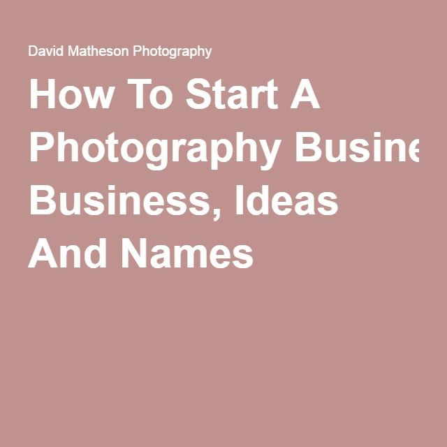 How To Start A Photography Business, Ideas And Names