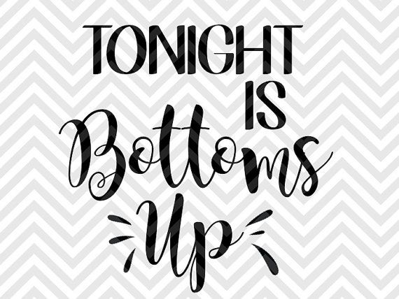 Tonight Is Bottoms Up Wine Beer SVG File Cut File
