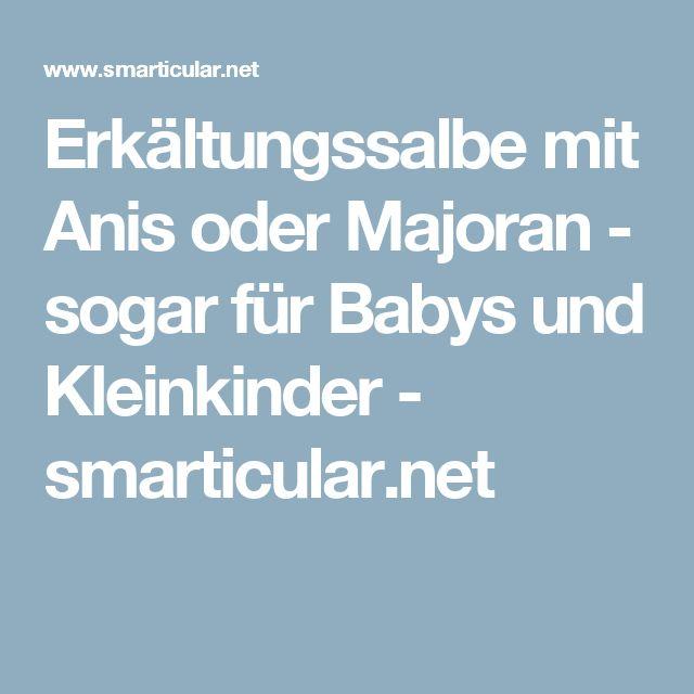 Erkältungssalbe mit Anis oder Majoran - sogar für Babys und Kleinkinder - smarticular.net