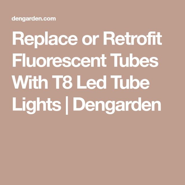 Replace or Retrofit Fluorescent Tubes With T8 Led Tube Lights | Dengarden