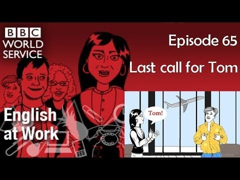 English at Work 65 transcript video - Last call for Tom