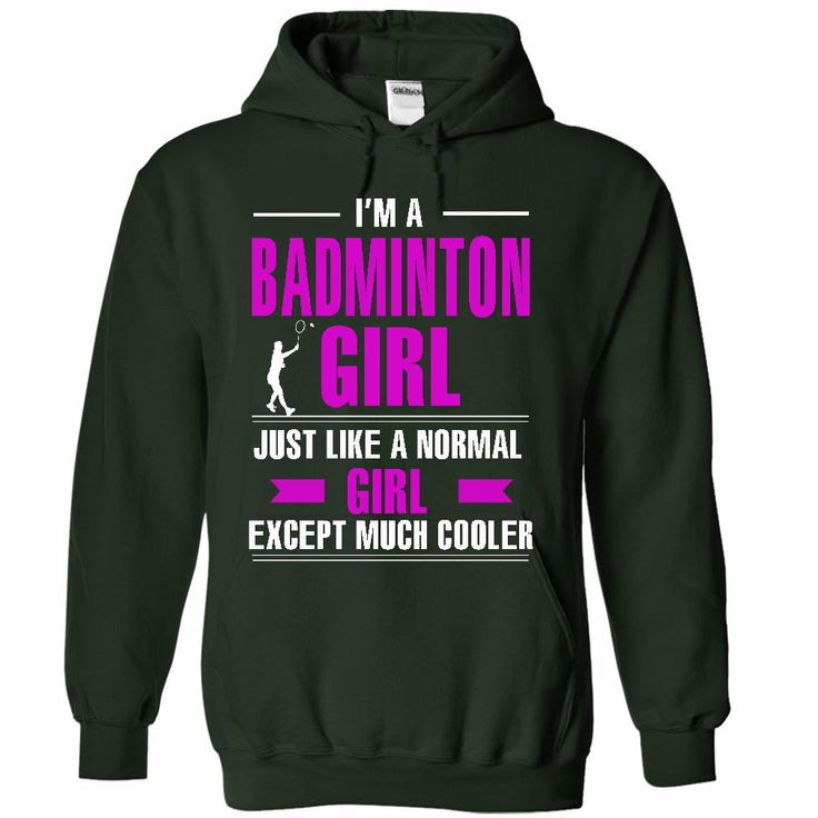 Badminton Girl Is Cooler http://www.sunfrogshirts.com/LifeStyle/Badminton-girl-is-cooler-7641-Forest-13424768-Hoodie.html?13363