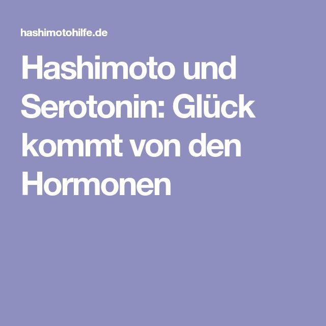 Hashimoto und Serotonin: Glück kommt von den Hormonen
