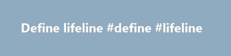 Define lifeline #define #lifeline http://tulsa.remmont.com/define-lifeline-define-lifeline/  # It s that time of year again, folks! We re looking for bloggers to join the 2017 Spring/Summer You Matter Blogger Council. For 180 days out of the year we were together in a high school classroom full of 30 to 50 other kids. Each day I walked into your class with a smile on my face, wondering what today had in store for me. Each day you stood in front of the class and shared your [ ] Seven years…