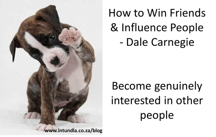 Wisdom from Dale Carnegie's book: How to Win Friends & Influence People - Become genuinely interested in other people.