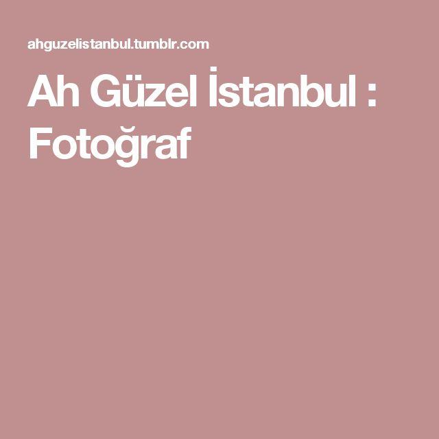 Ah Güzel İstanbul : Fotoğraf