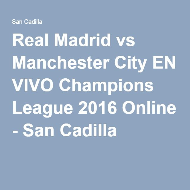 Real Madrid vs Manchester City EN VIVO Champions League 2016 Online - San Cadilla