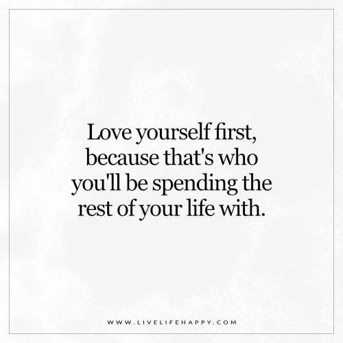 Love Yourself First, Because That's Who You'll