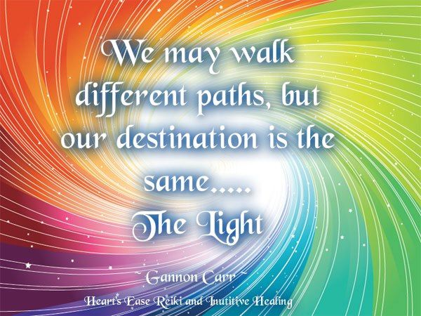 We may walk different paths, but our destination is the same..... The Light
