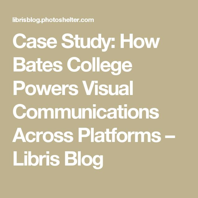 Case Study: How Bates College Powers Visual Communications Across Platforms – Libris Blog