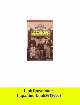 Imagined Communities Reflections on the Origin and Spread of Nationalism Benedict Anderson ,   ,  , ASIN: B000KLILNW , tutorials , pdf , ebook , torrent , downloads , rapidshare , filesonic , hotfile , megaupload , fileserve