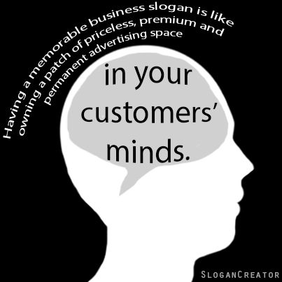 Having a slogan or tagline helps you to own a patch of priceless, premium advertising space in your customers' minds.