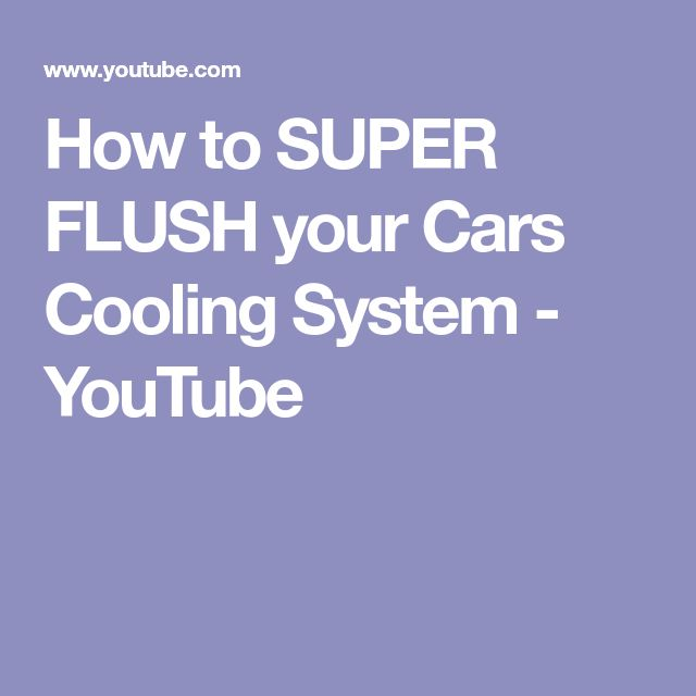 How to SUPER FLUSH your Cars Cooling System - YouTube