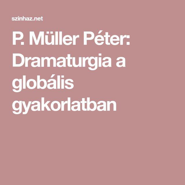 P. Müller Péter: Dramaturgia a globális gyakorlatban