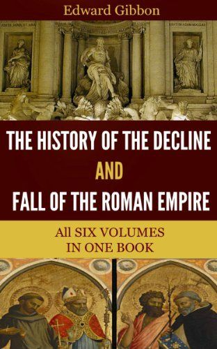 edward gibbon and the decline and Most people exposed to roman history have heard edward gibbon's the  decline and fall of the roman empire mentioned this work has.