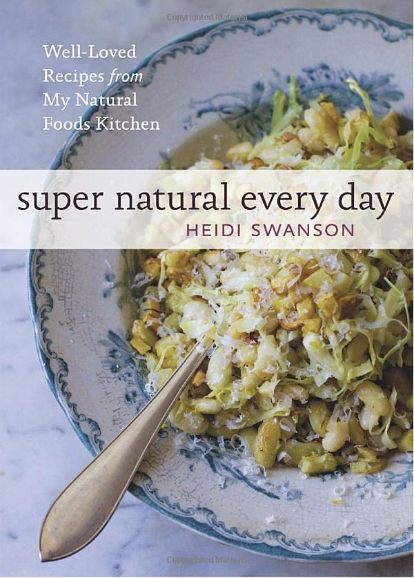 Super Natural Every Day: Well-loved Recipes from My Natural Foods Kitchen by Heidi Swanson ($13.80)