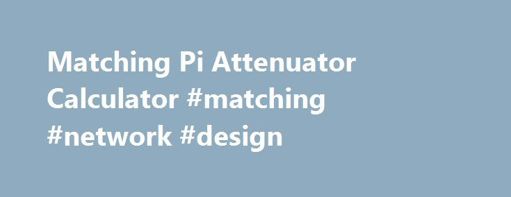 Matching Pi Attenuator Calculator #matching #network #design http://jamaica.remmont.com/matching-pi-attenuator-calculator-matching-network-design/  # CHEMANDY ELECTRONICS Suppliers of the unusual Matching Pi Attenuator Calculator Calculates the resistor values, attenuation, minimum attenuation, impedance, reflection coefficient, VSWR and return loss of a matching Pi attenuator. This can be built into a FLEXI-BOX and a transmission line (50 Ohm track) PCB is available which easily adapts for…