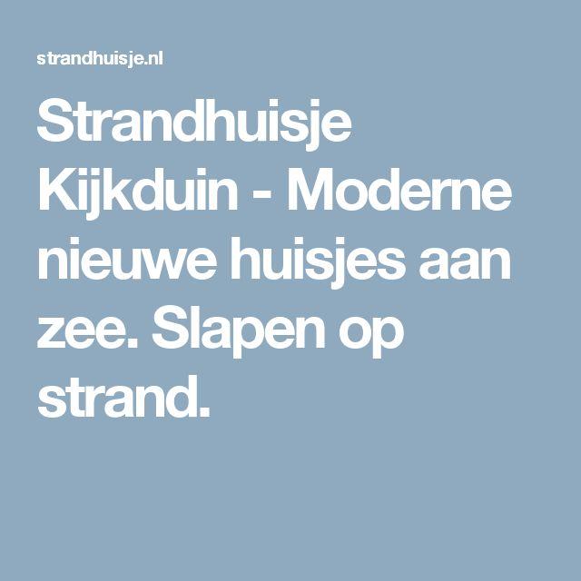 Strandhuisje Kijkduin - Moderne nieuwe huisjes aan zee. Slapen op strand.