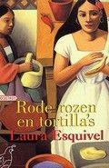 Laura Esquivel / Rode rozen en tortilla's.  Een Mexicaanse tracht haar onmogelijke liefde voor haar aanstaande zwager uit te leven in haar kookkunst.