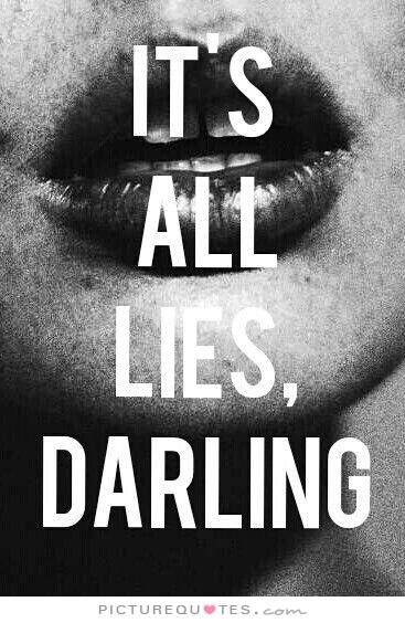 It's all lies darling. Picture Quotes.