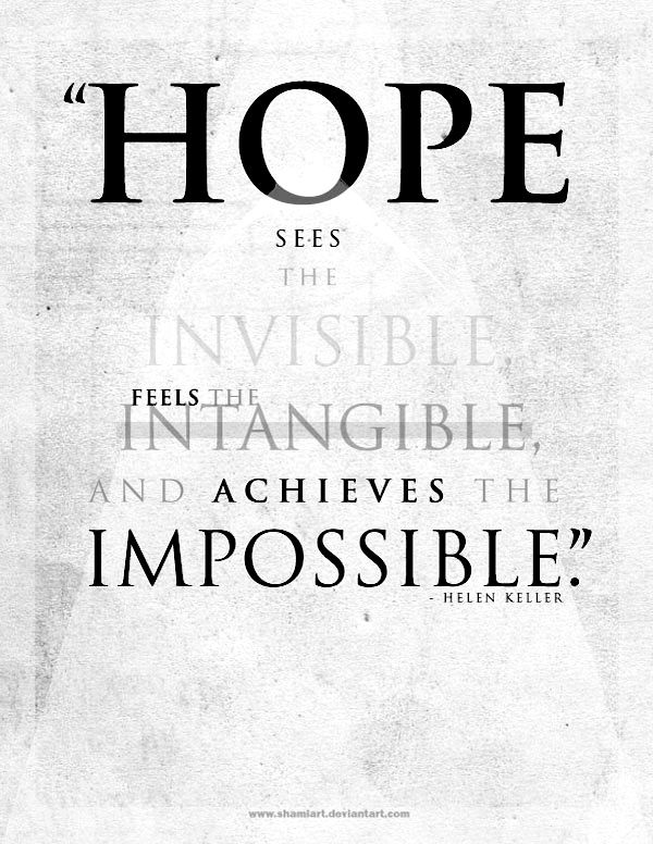 """Hope sees the invisible, feels the intangible and achieves the impossible """