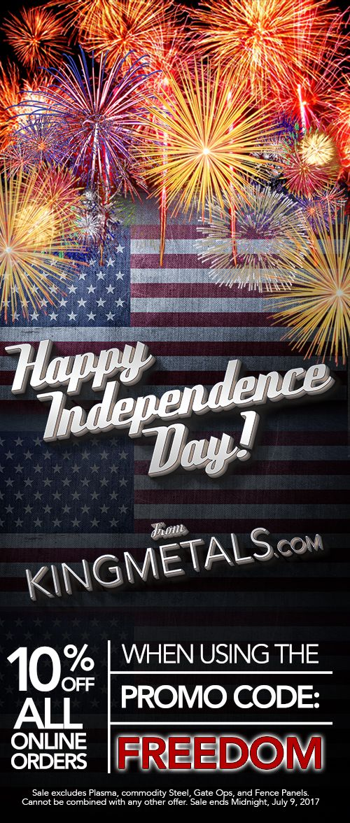 Happy Independence Day! 10% Off All ONLINE ORDERS when using the Promo Code: FREEDOM See offer for details and visit http://www.kingmetals.com