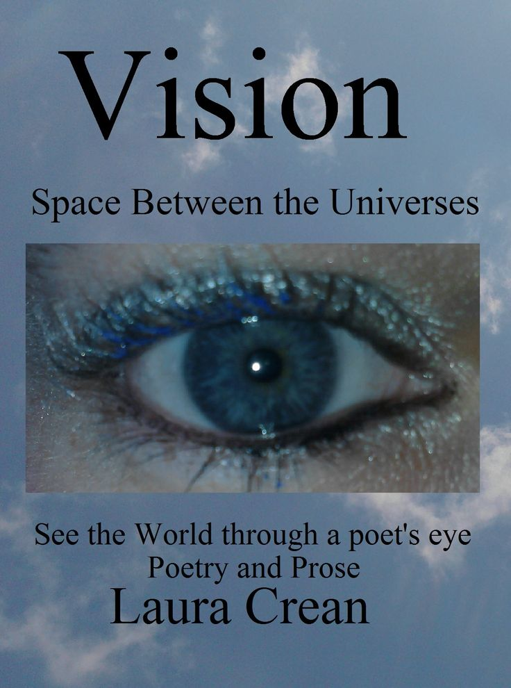 The poems, short stories and prose in this book take the reader on a journey that leads to the question - what is vision and how can we use it to see our place in the world more clearly? http://www.lulu.com/shop/laura-crean/vision-space-between-the-universes/paperback/product-21242382.html
