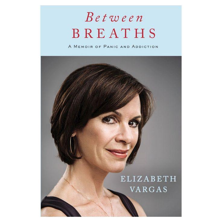Between Breaths : A Memoir of Panic and Addiction (Hardcover) (Elizabeth Vargas)