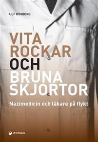 Vita rockar och bruna skjortor : nazimedicin och läkare på flykt