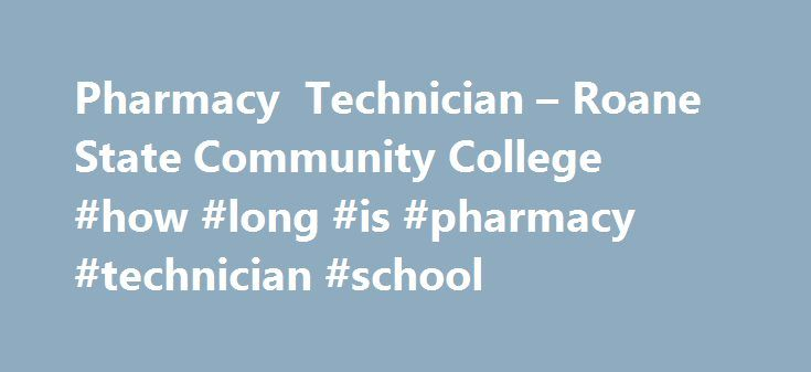 Pharmacy Technician – Roane State Community College #how #long #is #pharmacy #technician #school http://corpus-christi.remmont.com/pharmacy-technician-roane-state-community-college-how-long-is-pharmacy-technician-school/  # Roane State Community College Pharmacy Technician Overview The Roane State Pharmacy Technician Certificate Program is a 2 semester program preparing students to enter the pharmacy field as trained technicians. It is intended to provide comprehensive, quality training to…