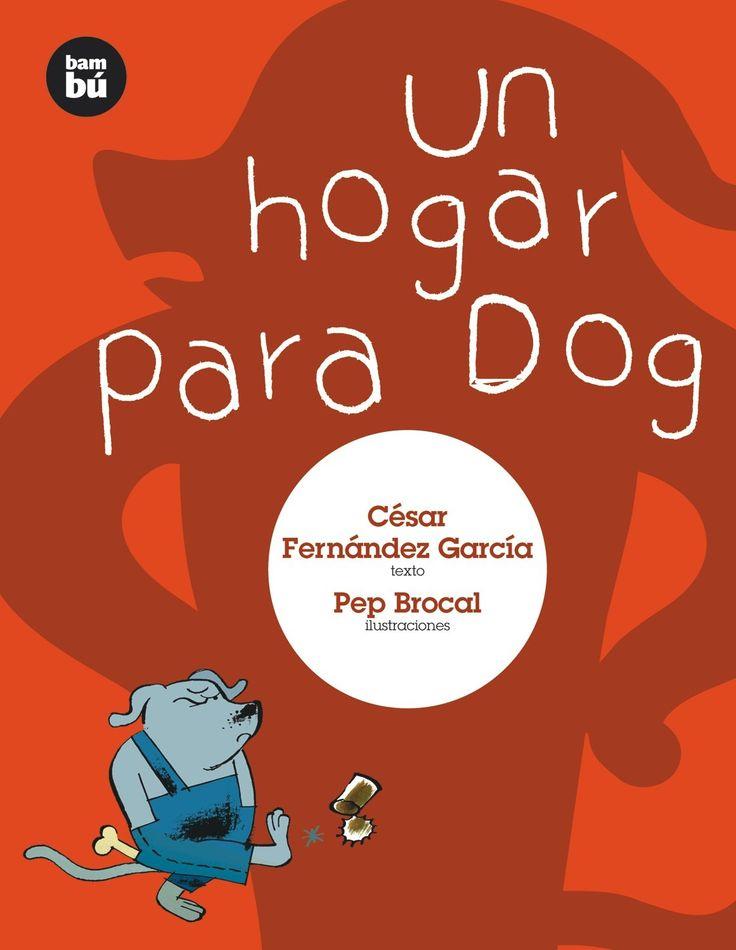 Un hogar para Dog (Primeros Lectores): Amazon.es: César Fernández García, Pep Brocal: Libros